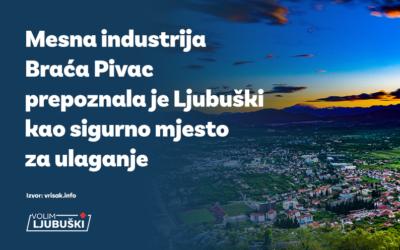 Mesna industrija Braća Pivac prepoznala je Ljubuški kao sigurno mjesto za ulaganje